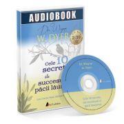 Cele 10 secrete ale succesului si pacii launtrice. Audiobook - Wayne W. Dyer