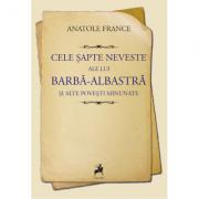 Cele sapte neveste ale lui Barba Albastra si alte povesti minunate - Anatole France
