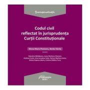 Codul civil reflectat in jurisprudenta Curtii Constitutionale - Ed. coord. Mona Maria Pivniceru, Karoly Benke