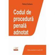Codul de procedura penala adnotat. Editie actualizata la 4 aprilie 2021 - Petrut Ciobanu