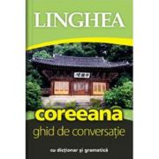 Coreeana. Ghid de conversatie roman-coreean cu dictionar si gramatica