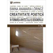 Creativitate poietica in formarea arhitectului si designerului - Simina Anamaria Lorincz