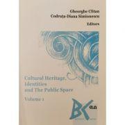 Cultural Heritage, Identities and The Public Space, vol. 1 - Gheorghe Clitan, Codruta-Diana Simionescu (Ed.)
