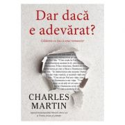 Dar daca e adevarat? - Charles Martin
