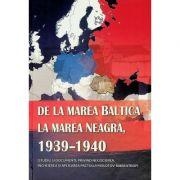 De la Marea Baltica la Marea Neagra, 1939-1940 (studiu si documente Molotov-Ribbentrop) - Ion Siscanu, Daniela Siscanu