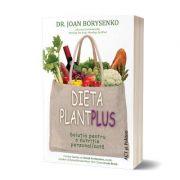 Dieta Plant Plus. Soluția pentru o nutriție personalizată - Joan Borysenko