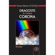Dragoste in vremea Corona. Roman sau pseudojurnal de pandemie - Stela-Maria Ivanes