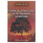 Forma si structura, de la inginerie la natura - Adrian Bejan