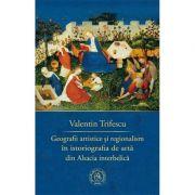 Geografii artistice si regionalism in istoriografia de arta din Alsacia interbelica - Valentin Trifescu