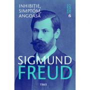 Inhibitie, simptom, angoasa Opere Esentiale, volumul 6 - Sigmund Freud