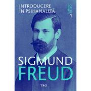 Introducere in psihanaliza. Opere Esentiale, volumul 1 - Sigmund Freud