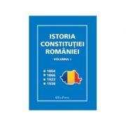 Istoria Constitutiei Romaniei volumul I
