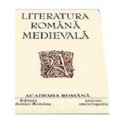 Literatura romana medievala. Opere - Dan Horia Mazilu