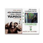 Pachet Arta conversatiei - Ileana Vulpescu + Dialoguri peste timp cu Ileana si Romulus Vulpescu - Ion Jianu