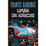 Lumina din adancuri - Frances Hardinge