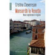 Mansarda la Venetia. Noua saptamani in laguna - Cristina Cheveresan