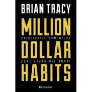Million Dollar Habits - Obiceiurile oamenilor care ajung milionari - Brian Tracy