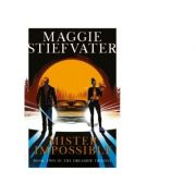 Mister Impossible - Maggie Stiefvater