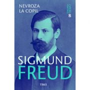 Nevroza la copil - Opere Esentiale, vol. 8 - Sigmund Freud