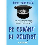 Pe cuvant de politist - Iulian Florin Golita