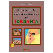 Pe urmele caravanelor, in Iordania - Doru Ciucescu