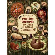 Prietenii uimitoare din lumea plantelor si a animalelor - Emilia Dziubak
