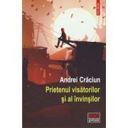 Prietenul visatorilor si al invinsilor - Andrei Craciun