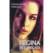 Regina intunecata - Andreea Diana Trailescu