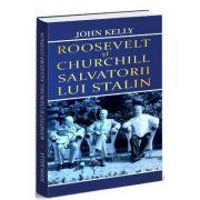 Roosevelt si Churchill, salvatorii lui Stalin - John Kelly