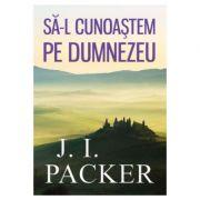 Sa-L cunoastem pe Dumnezeu - J. I. Packer