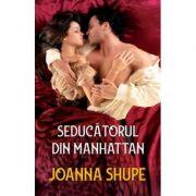 Seducatorul din Manhattan - Joanna Shupe