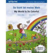 So bunt ist meine Welt Kinderbuch Deutsch-Englisch My World Is So Colorful - Susanne Bose, Bettina Reich