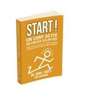 Start! Un corp activ - un creier sclipitor. Stiinta revolutionara a legaturii dintre exercitiile fizice si dezvoltarea creierului - John J Ratey, Eric Hagerman