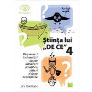 """Stiinta lui """"DE CE"""" 4 - Jay Ingram"""