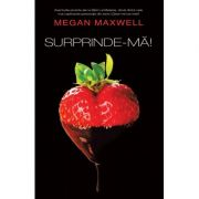 Surprinde-ma! - Megan Maxwel