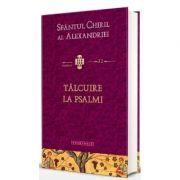 Talcuire la Psalmi - Sfantul Chiril al Alexandriei