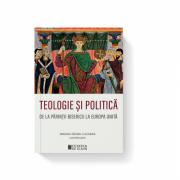 Teologie si politica de la parintii bisericii la Europa unita - Miruna Tataru Cazaban