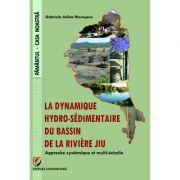 The Hydro-sedimentary dynamics of the Jiu River Watershed. A systemic and multi-scale approach - Gabriela Adina Morosanu