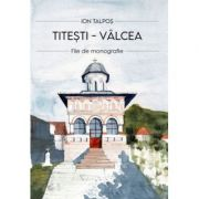 Titesti - Valcea. File de monografie - Ion Talpos