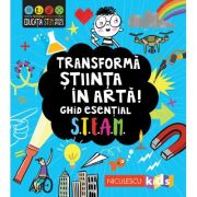 Transforma stiinta in arta! Ghid esential STEAM! - Eryl Nash