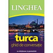 Turca. Ghid de conversatie roman-turc cu dictionar si gramatica