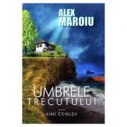 Umbrele trecutului - Alex Maroiu