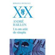 Un om atat de simplu - Andre Baillon