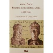 Virgil Birou. Scrisori catre Romul Ladea (1932-1960) - Lucian Ionica