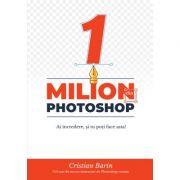 1 milion de dolari din Photoshop - Cristian Barin