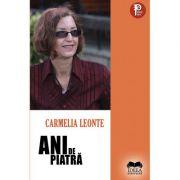 Ani de piatra - Carmelia Leonte