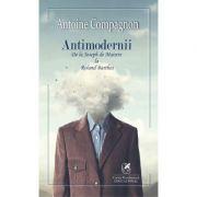 Antimodernii - de la Joseph de Maistre La Roland Barthes - Antoine Compagnon