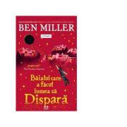 Baiatul care a facut lumea sa dispara - Ben Miller