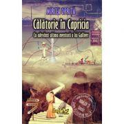 Calatorie in Capricia, cu adevarat ultima calatorie a lui Gulliver - Mircea Oprita