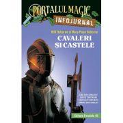 """Cavaleri si castele. Infojurnal (insoteste volumul 2 din seria Portalul magic: """"Cavalerul misterios"""") - Mary Pope Osborne, Will Osborne"""